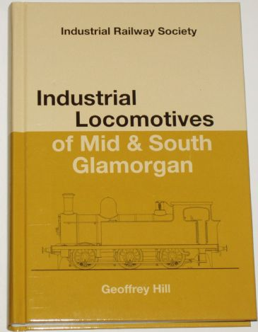 Industrial Locomotives of Mid and South Glamorgan, by Geoffrey Hill